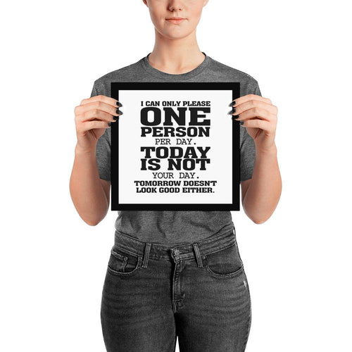 I Can Only Please One Person Per Day Poster