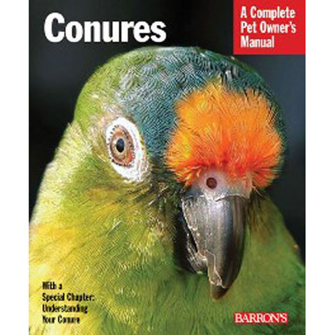 Conures - A complete Pet Owner's Manual