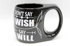Don't Say I Wish Say I Will Ceramic Mug (BA603)