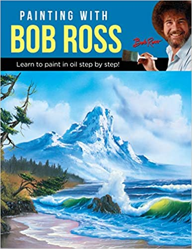 Painting with Bob Ross: Learn to paint in oil step by step! Paperback