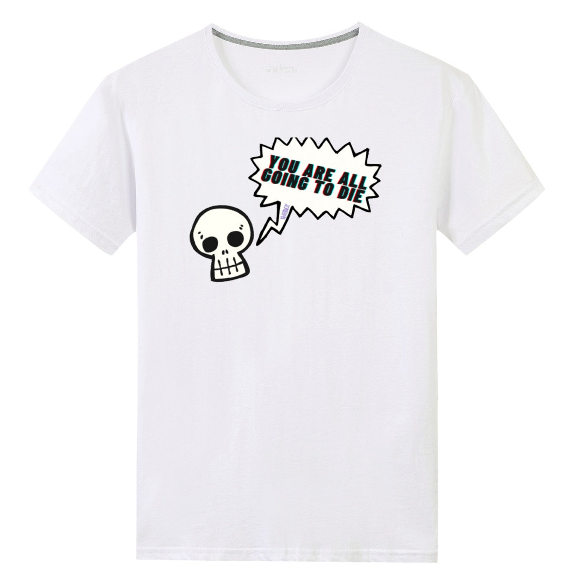 SkullDaze Unisex Front Print T-shirt You are all going to Die - skulldaze