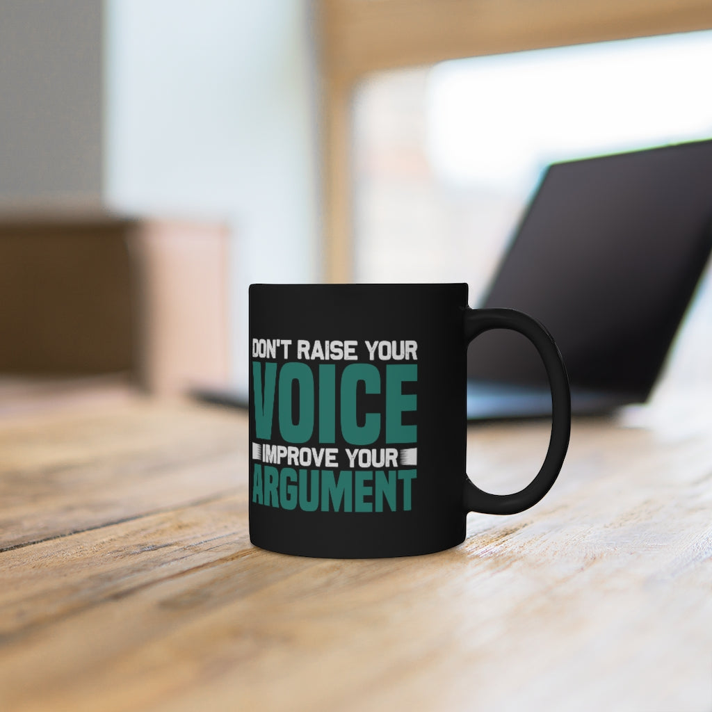 Don't raise your voice mug 11oz