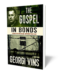 The Gospel in Bonds: 8 Years in the Soviet Gulags—Imprisoned for His Faith