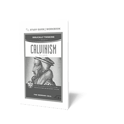 Biblically Thinking About - Calvinism Study Guide