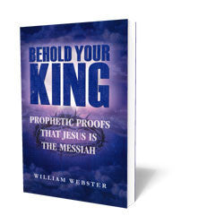 Behold Your King: Prophetic Proofs that Jesus is the Messiah - Book - Soft Cover from The Berean Call Store