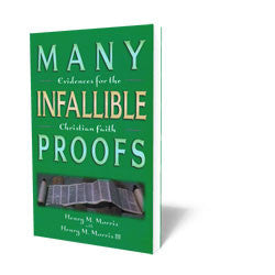 Many Infallible Proofs - Evidences for the Christian Faith