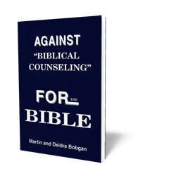 "Against ""Biblical Counseling"" For the Bible"
