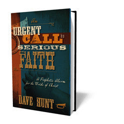 An Urgent Call to a Serious Faith - Book - Hardback from The Berean Call Store
