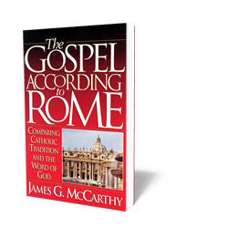 The Gospel According to Rome - Comparing Catholic Tradition and the Word of God