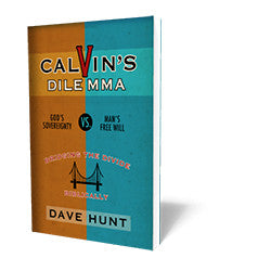 Calvin's Dilemma: God's Sovereignty vs. Man's Free Will - Book - Soft Cover from The Berean Call Store
