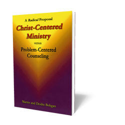 A Radical Proposal: Christ-Centered Ministry versus Problem-Centered Counseling