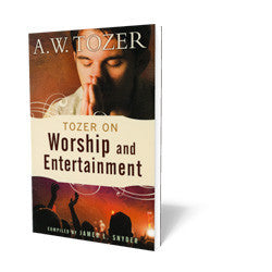 Tozer on Worship and Entertain B97154