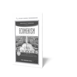 Biblically Thinking About - Ecumenism Study Guide - Berean Bite Study Guide from The Berean Call Store