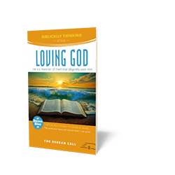 Biblically Thinking About - Loving God Booklet - Berean Bite Booklet from The Berean Call Store