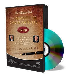 Audio Newsletter Cover Articles 2013 - CD - Audio Newsletter from The Berean Call Store
