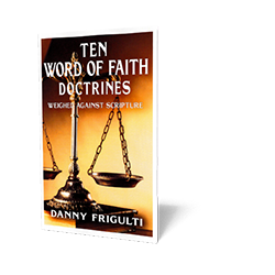 "Ten ""Word of Faith"" Doctrines — Weighed against Scripture"