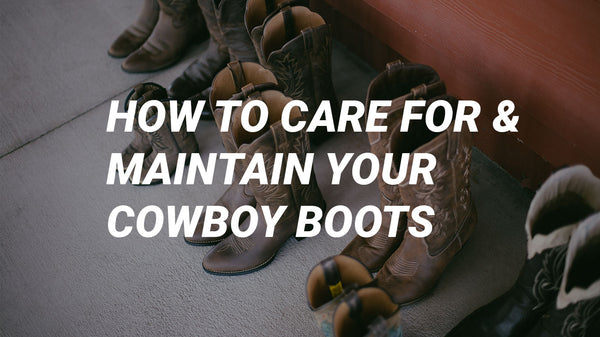 Great boot Store How To Care For And Maintain Your Cowboy Boots