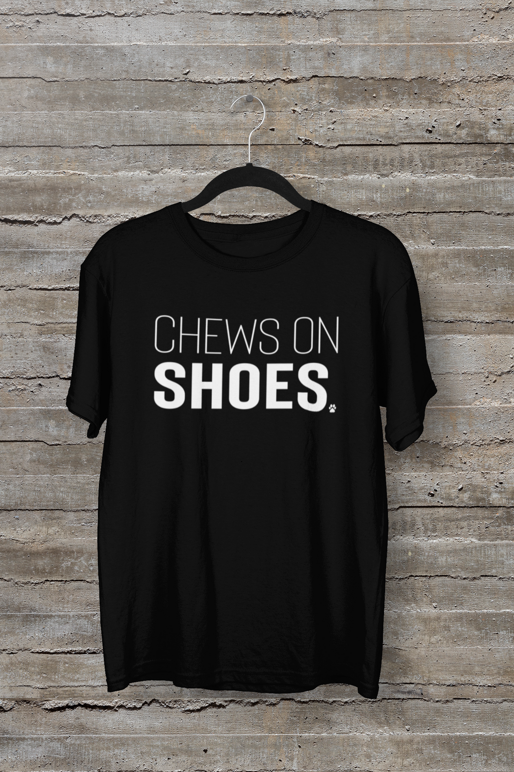 Chews on Shoes Men's/Unisex or Women's T-shirt