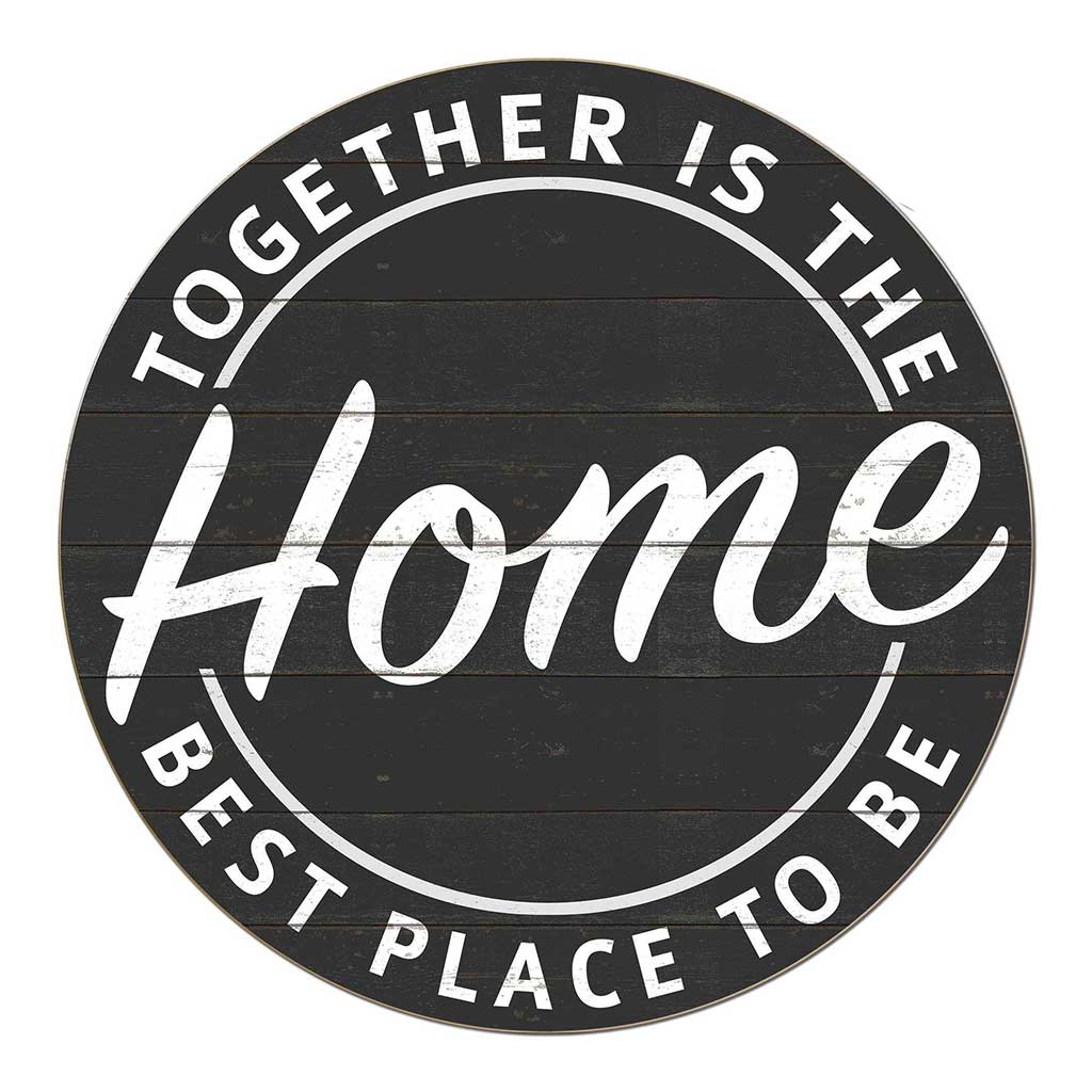 20X20 Indoor Outdoor Charcoal Together Best Place Circle Sign