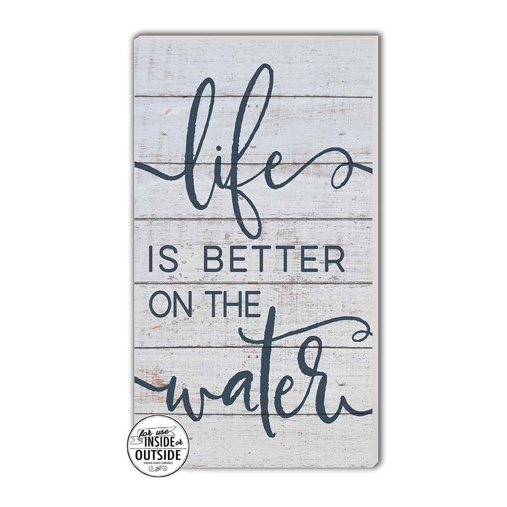 11x20 Indoor Outdoor Whitewash Sign Life is Better Water