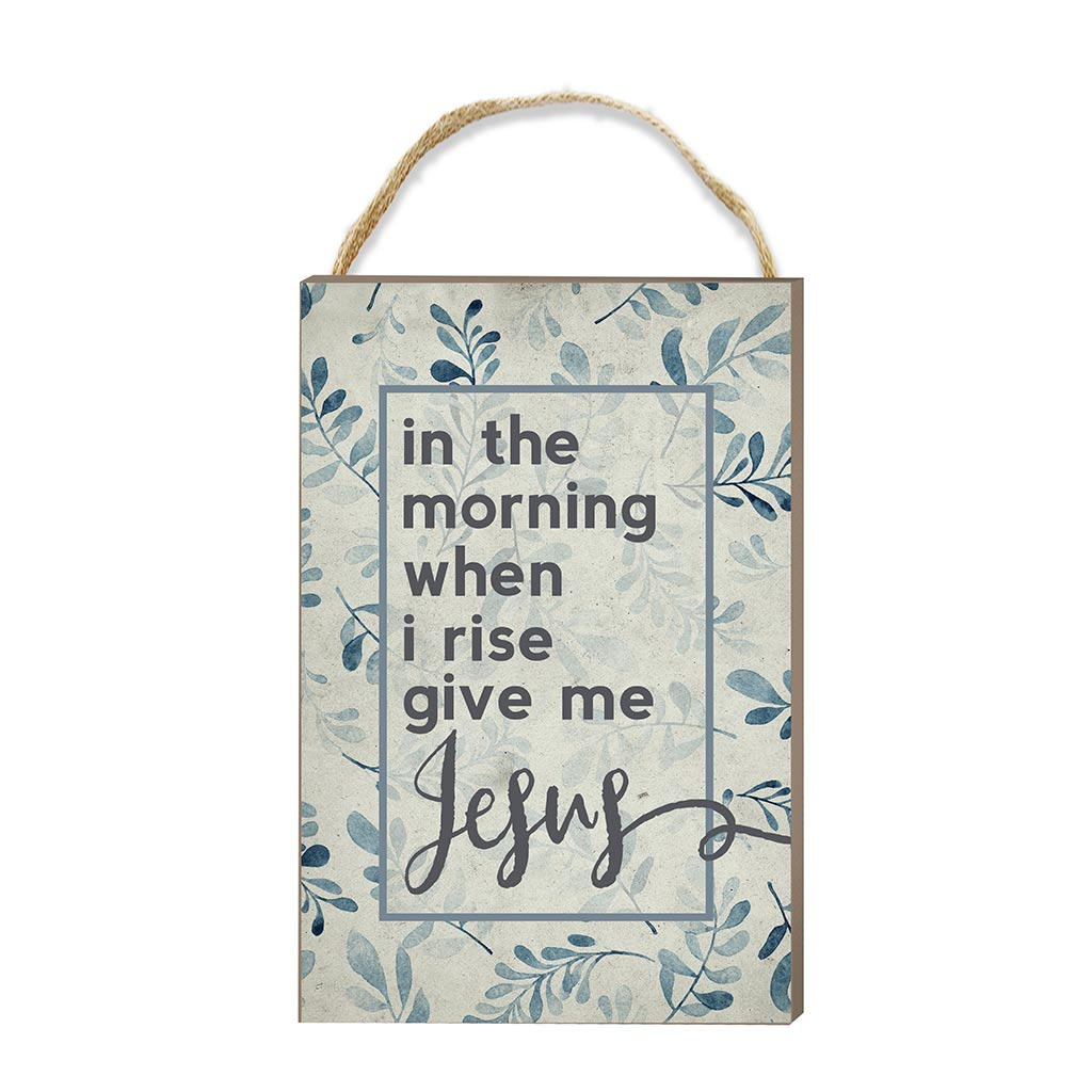 8x12 In the Morning Give Me Jesus Hanging Sign