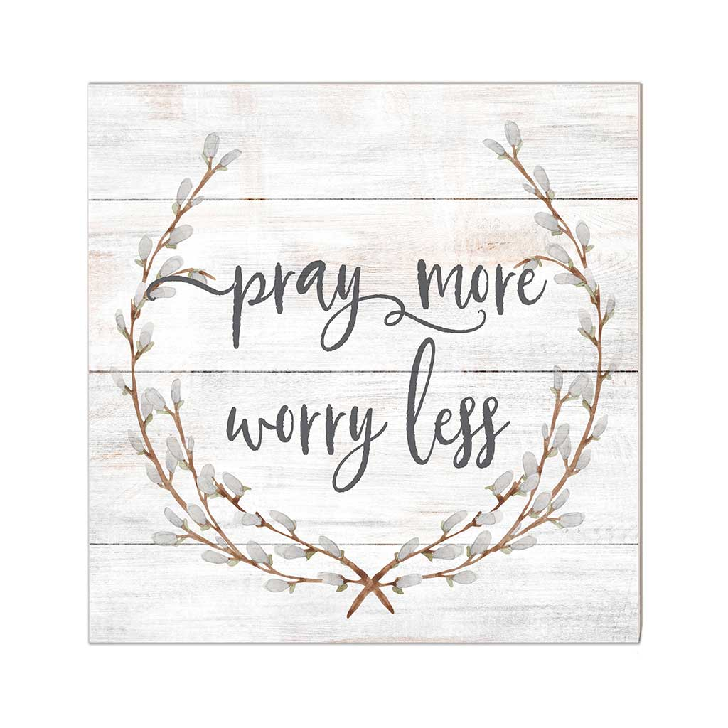 10x10 Pray More Worry Less Sign