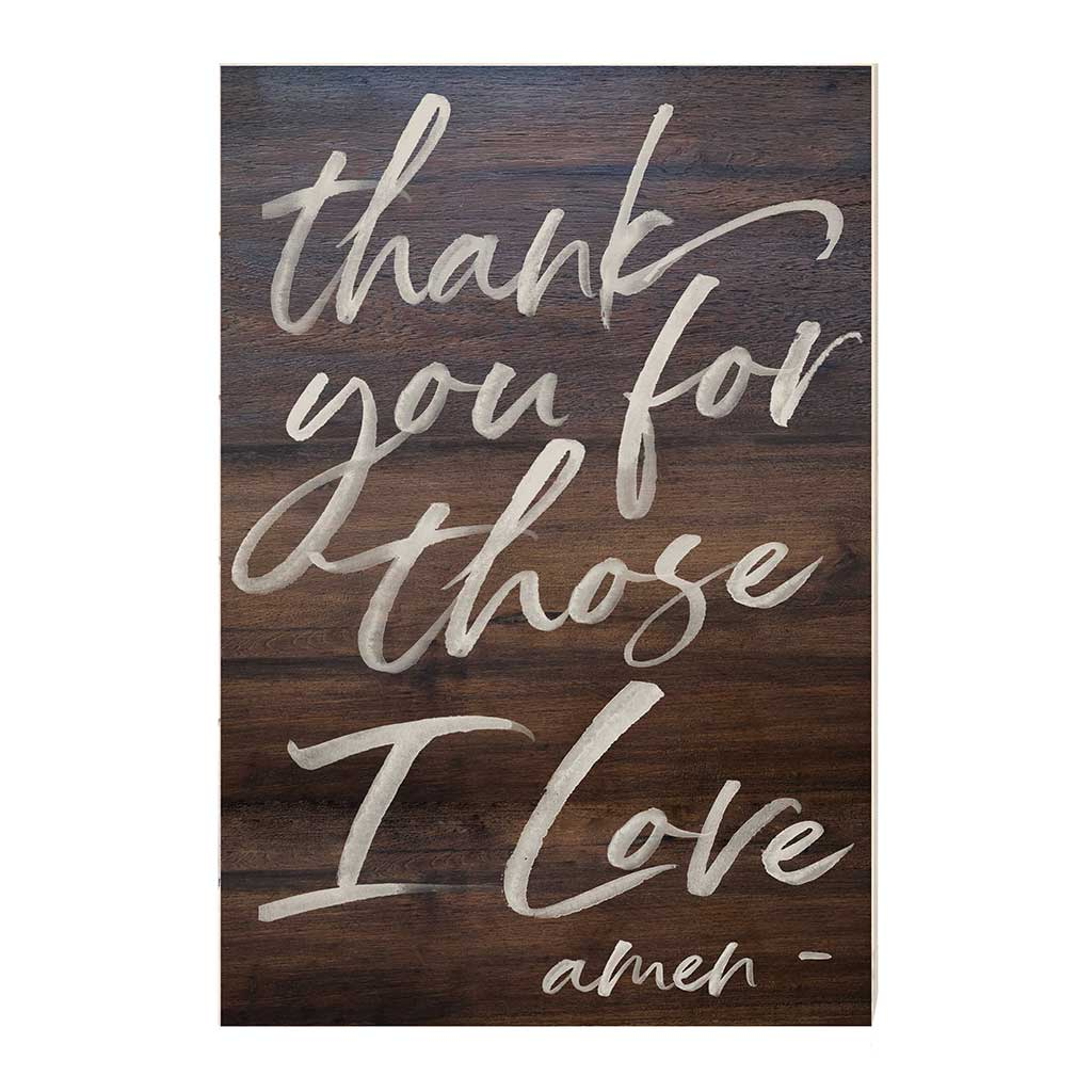 23x34 Thank You For Those I Love Walnut Sign