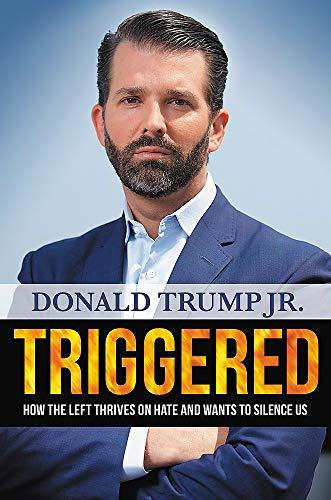 Classier: Buy Donald Trump Jr. Triggered: How the Left Thrives on Hate and Wants to Silence Us