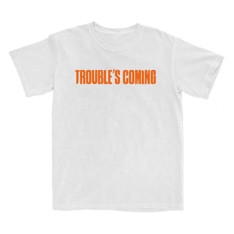 Limited Edition Trouble's Coming White T-Shirt
