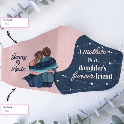 A Mother Is A Daughter's Forever Friend EZ31 1703 Custom Face Mask - Hyperfavor