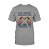 I'm Sexy And I Throw It Axe Throwing EZ06 2708 Classic T-shirt - Hyperfavor