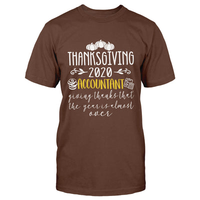 Thanksgiving 2020 Accountant Giving Thanks That The Year Is Almost Over EZ16 0710 Classic T-shirt - Hyperfavor