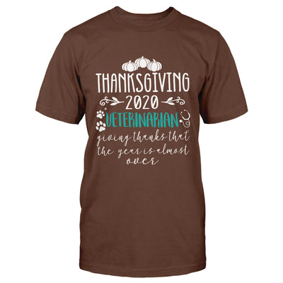 Thanksgiving 2020 Veterinarian Giving Thanks That The Year Is Almost Over EZ16 0710 Classic T-shirt - Hyperfavor