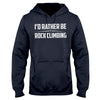 I'd Rather Be Rock Climbing EZ02 0810 Hoodie - Hyperfavor