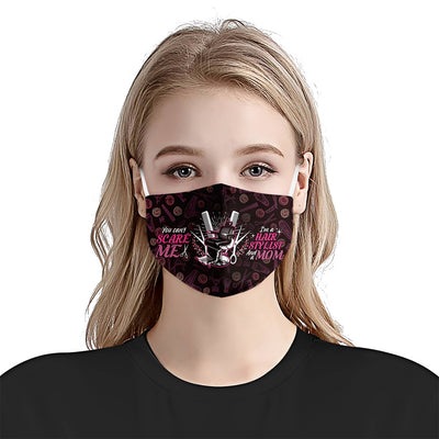 You Can't Scare Me I Am A Hair Stylist and A Mom EZ08 1805 Face Mask - Hyperfavor