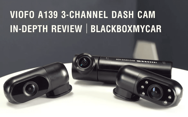 VIOFO A139 3-Channel Dash Cam In-Depth Review | BlackboxMyCar