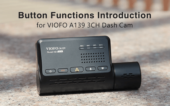Button Functions Introduction for VIOFO A139 3CH Dash Cam