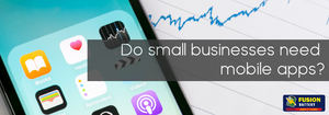 Do small businesses need mobile apps?