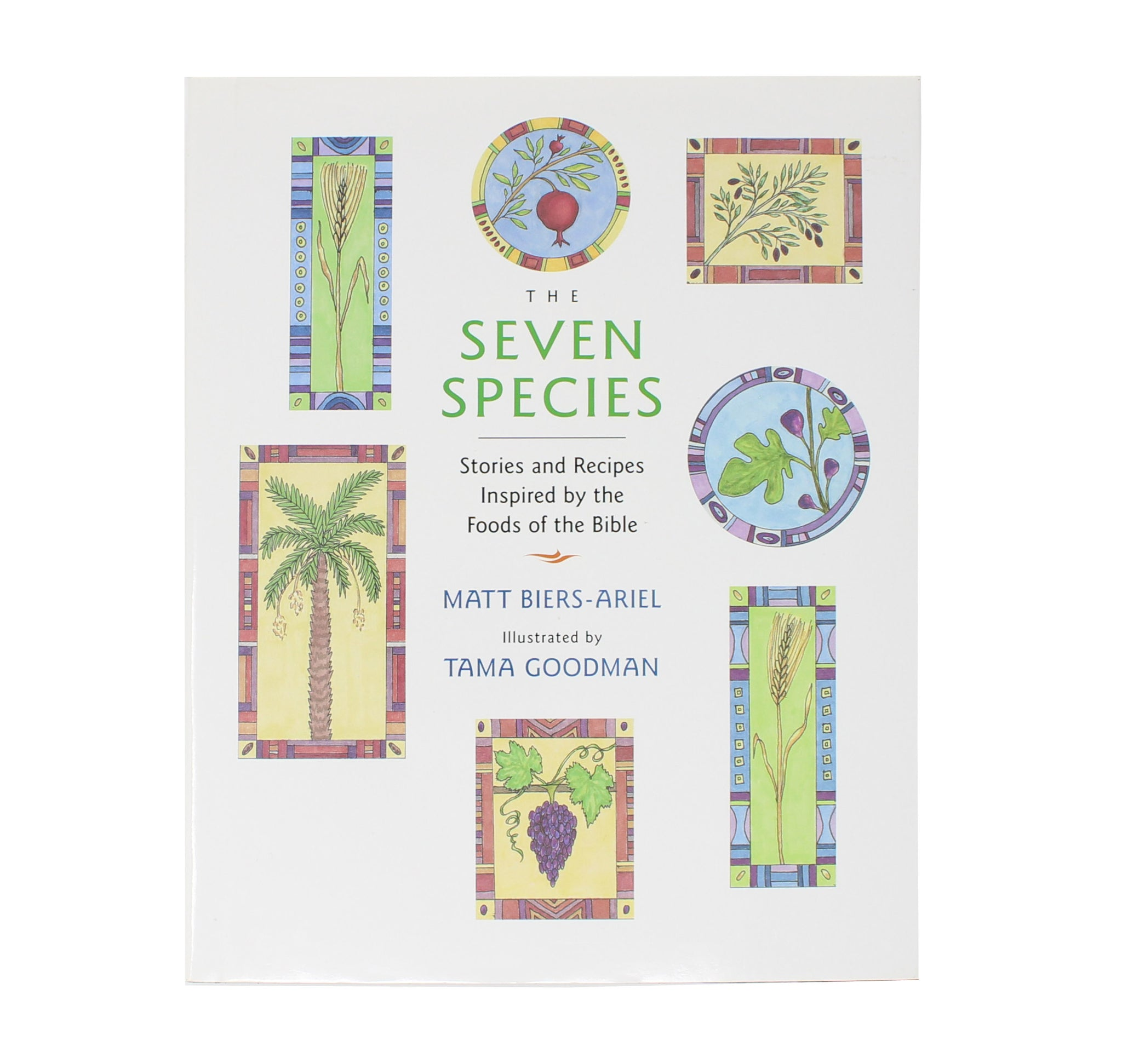 The Seven Species: Stories and Recipes Inspired by the Foods of the Bible