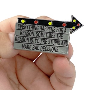 G-018 Billboard Pin: Everything Happens for a Reason. Sometimes the Reason is You're Stupid and Make Bad Decisions