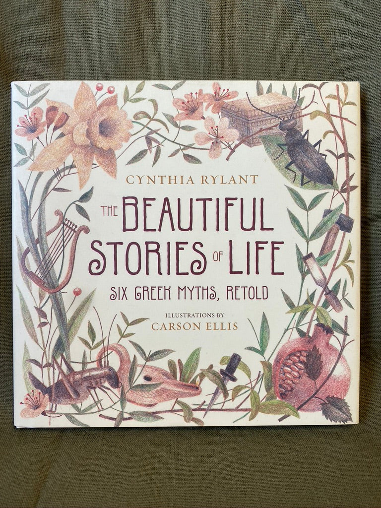 The Beautiful Stories of Life: Six Greek Myths Retold
