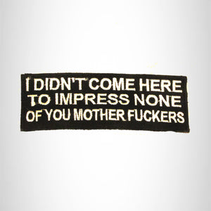 I Don't Come Here To Impress Iron on Small Patch for Motorcycle Biker Vest SB782