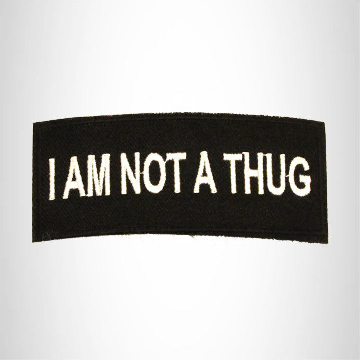 I am Not a Thug White on Black Small Patch Sew on for Biker Vest SB768