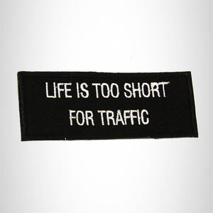 Life is Too Short for Traffic Iron on Small Patch for Biker Vest SB958