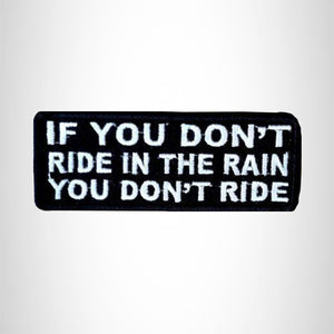 If you Don't Ride in the Rain you Don't Ride Iron on Small Patch for Biker Vest SB998