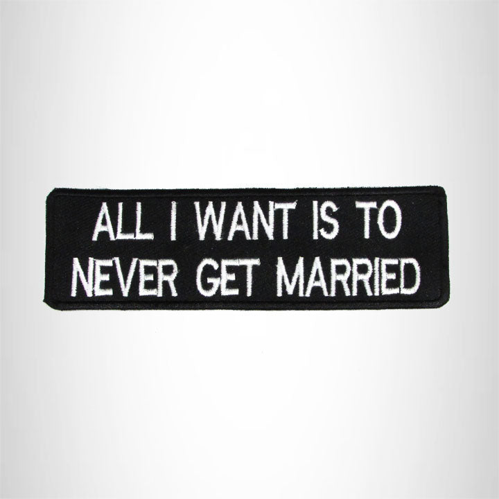 All I Want is to Never Get Married Iron on Small Patch for Biker Vest SB995