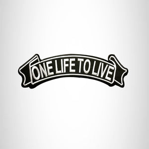 ONE LIFE TO LIVE White and Black Banner Top Rocker Patch for Biker Vest Jacket TR288