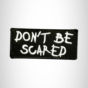 Don't Be Scared White on Black Small Patch Iron on for Vest Jacket SB521