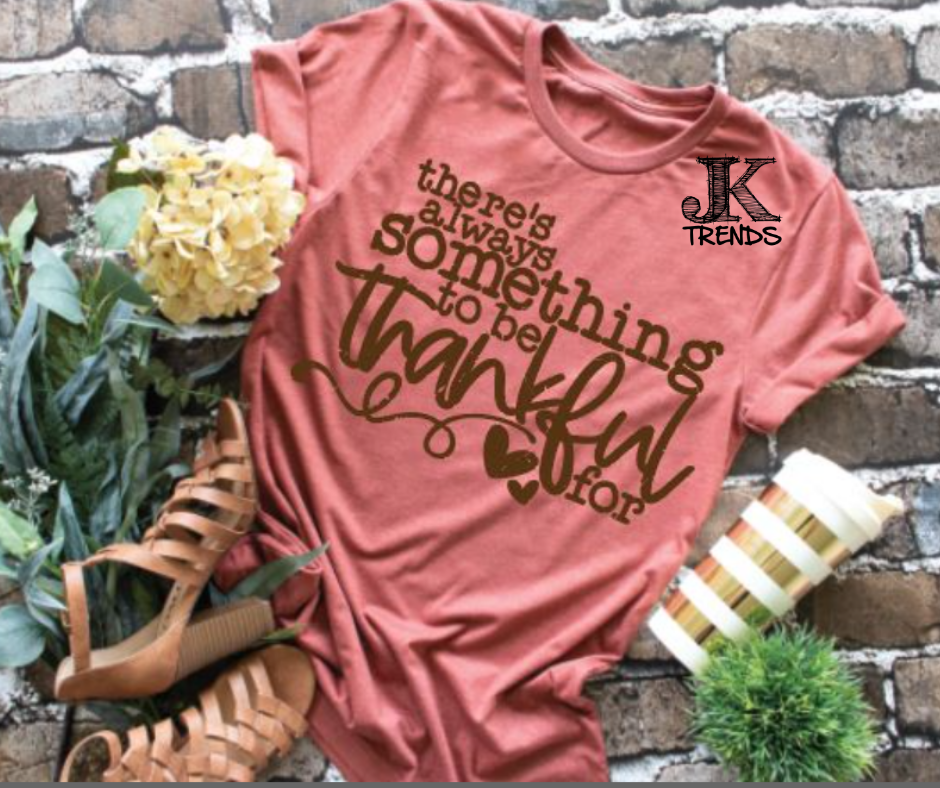 There's Always Something to be Thankful For Thanksgiving Fall Festive Shirt