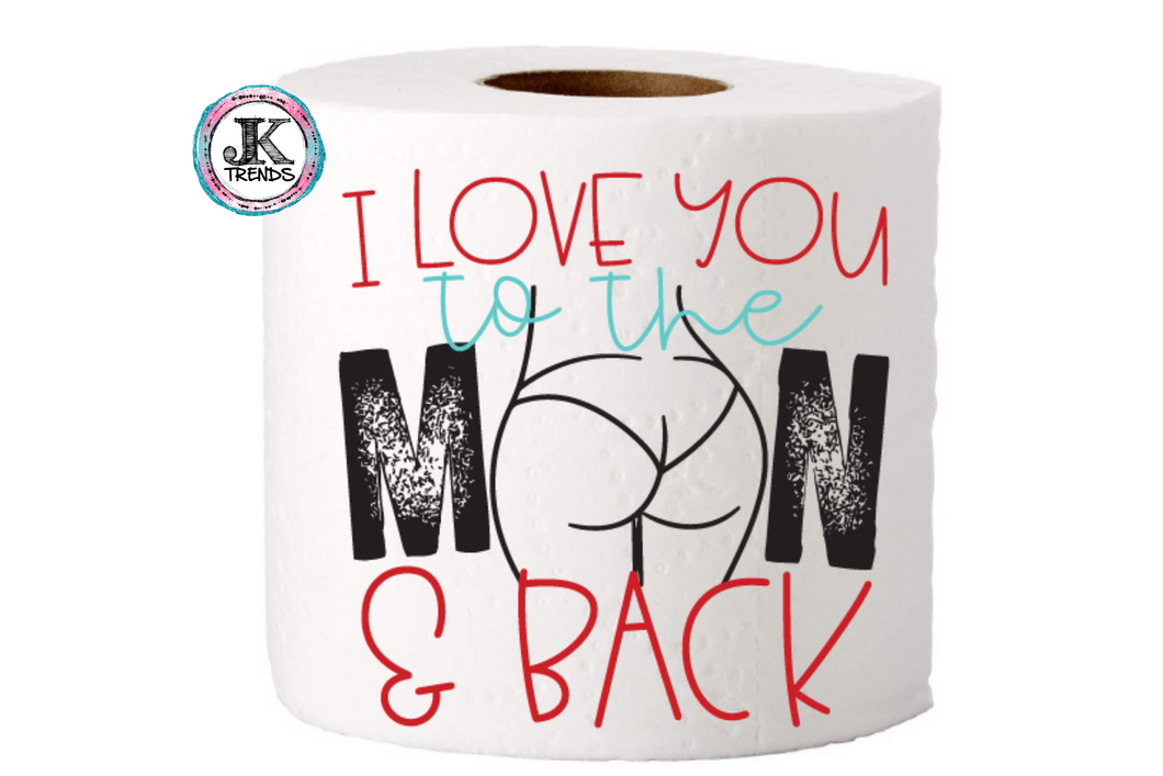 I Love You To The Moon and Back Toilet Paper